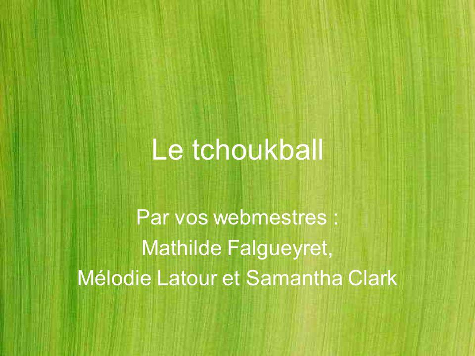 Le tchoukball Par vos webmestres : Mathilde Falgueyret, Mélodie Latour et Samantha Clark