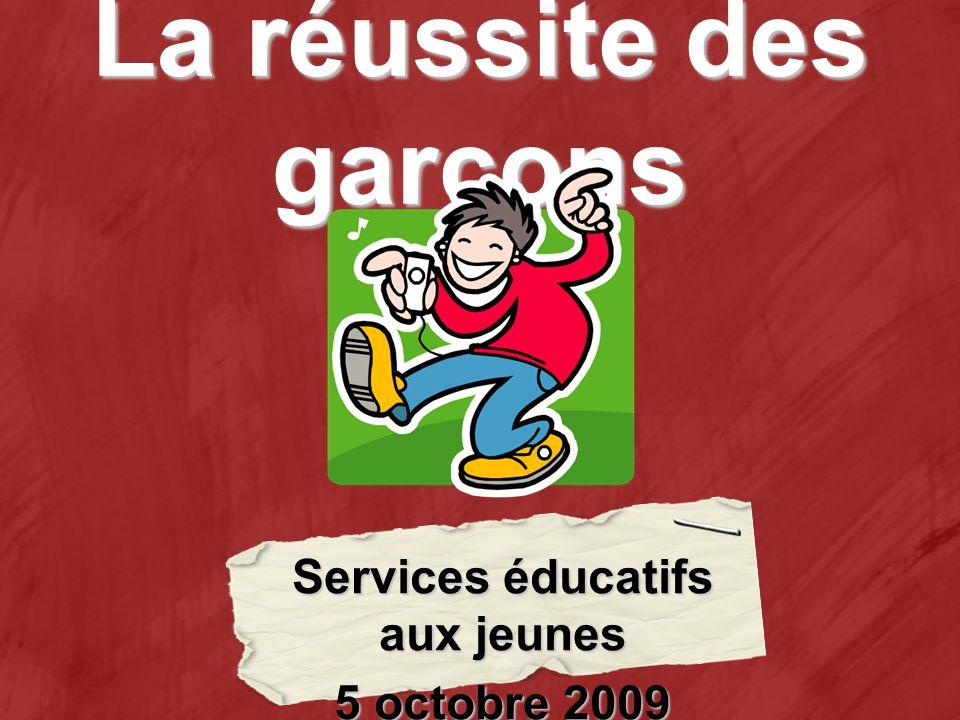 La réussite des garçons Services éducatifs aux jeunes 5 octobre 2009