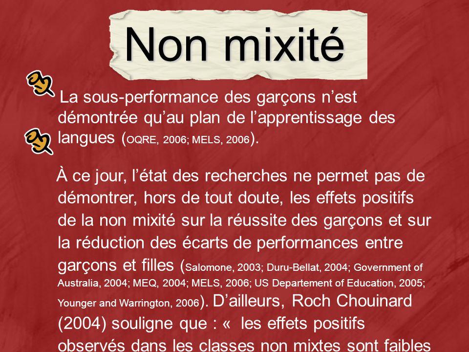Non mixité La sous-performance des garçons nest démontrée quau plan de lapprentissage des langues ( OQRE, 2006; MELS, 2006 ).