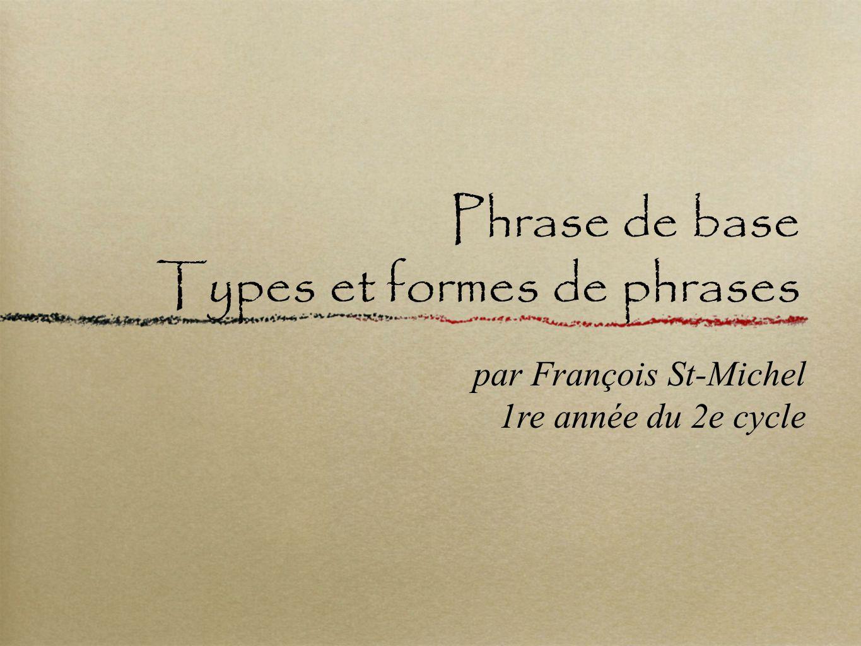 Phrase de base Types et formes de phrases par François St-Michel 1re année du 2e cycle