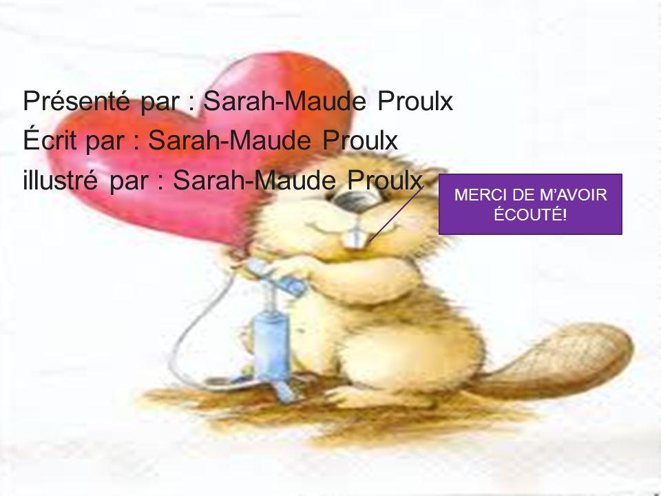 Présenté par : Sarah-Maude Proulx Écrit par : Sarah-Maude Proulx illustré par : Sarah-Maude Proulx MERCI DE MAVOIR ÉCOUTÉ!