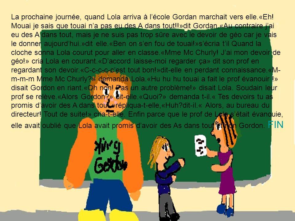 La prochaine journée, quand Lola arriva à lécole Gordan marchait vers elle.«Eh.