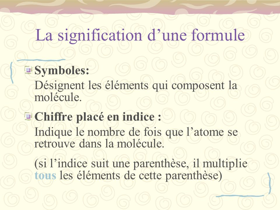 La signification dune formule Symboles: Désignent les éléments qui composent la molécule.
