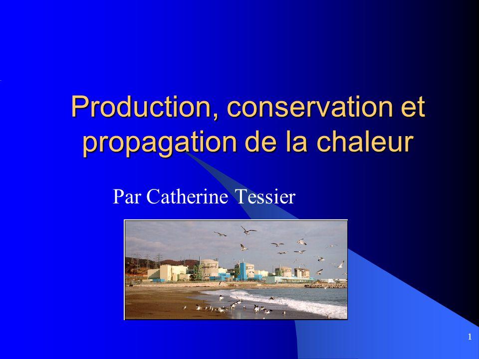 1 Production, conservation et propagation de la chaleur Par Catherine Tessier