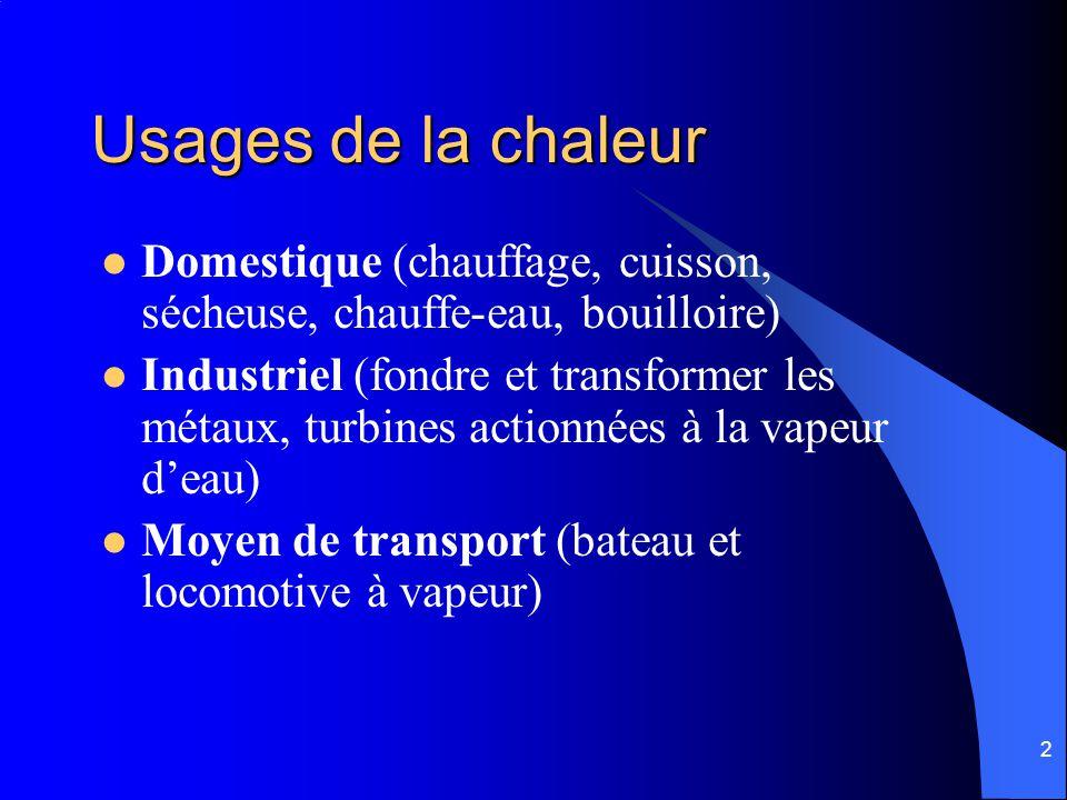 2 Usages de la chaleur Domestique (chauffage, cuisson, sécheuse, chauffe-eau, bouilloire) Industriel (fondre et transformer les métaux, turbines actio