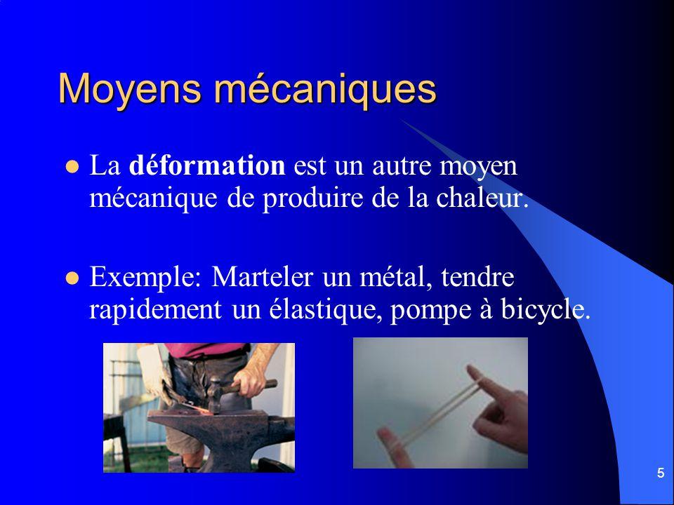 5 Moyens mécaniques La déformation est un autre moyen mécanique de produire de la chaleur. Exemple: Marteler un métal, tendre rapidement un élastique,