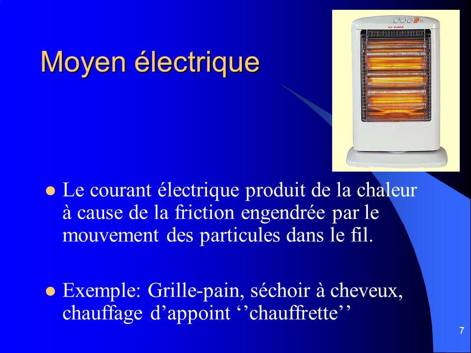 7 Moyen électrique Le courant électrique produit de la chaleur à cause de la friction engendrée par le mouvement des particules dans le fil. Exemple: