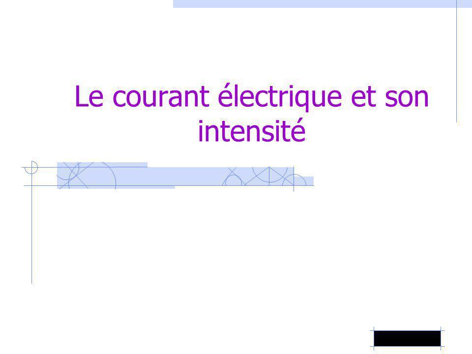 Le courant électrique et son intensité