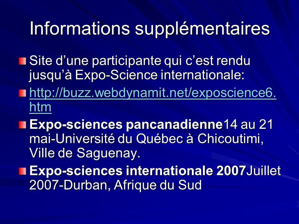 Informations supplémentaires Site dune participante qui cest rendu jusquà Expo-Science internationale: http://buzz.webdynamit.net/exposcience6.