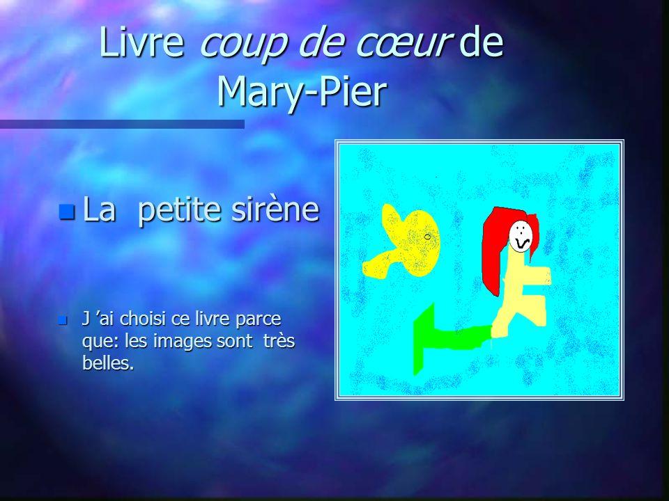 Livre coup de cœur de Mary-Pier n La petite sirène n J ai choisi ce livre parce que: les images sont très belles.