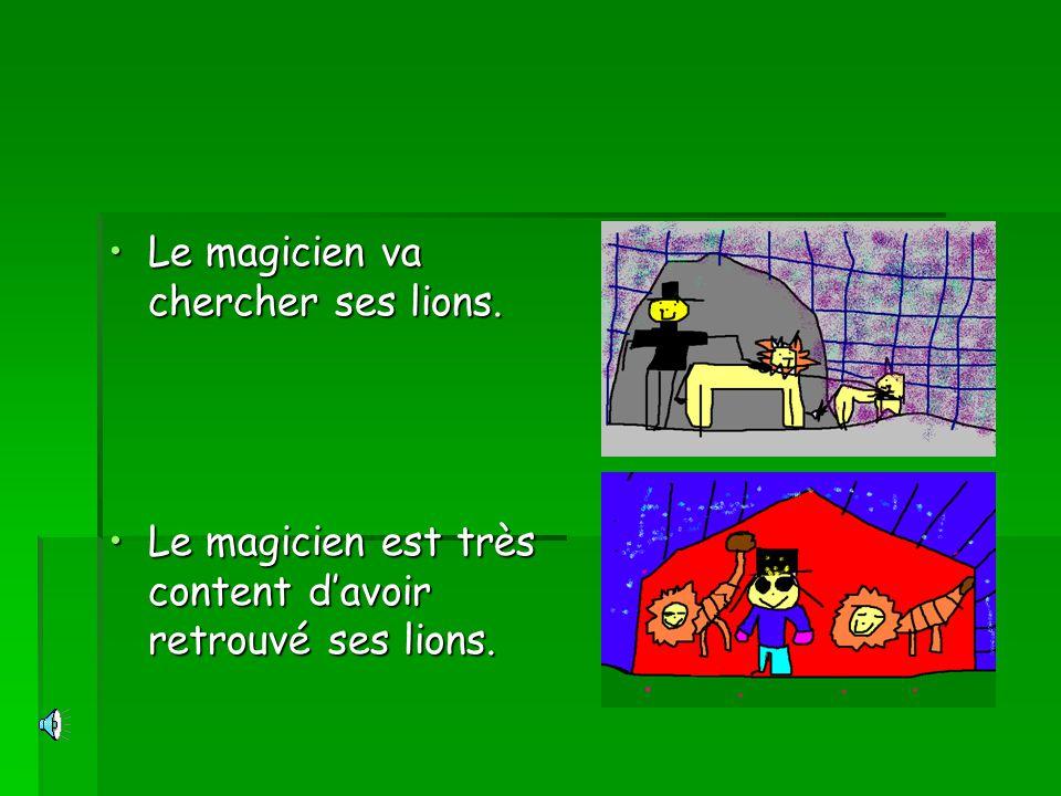 Le magicien va chercher ses lions.Le magicien va chercher ses lions. Le magicien est très content davoir retrouvé ses lions.Le magicien est très conte