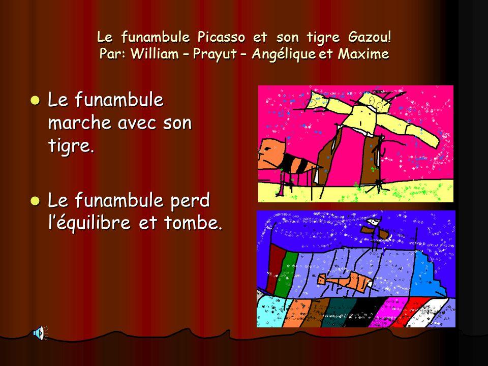 Le funambule Picasso et son tigre Gazou! Par: William – Prayut – Angélique et Maxime Le funambule marche avec son tigre. Le funambule marche avec son