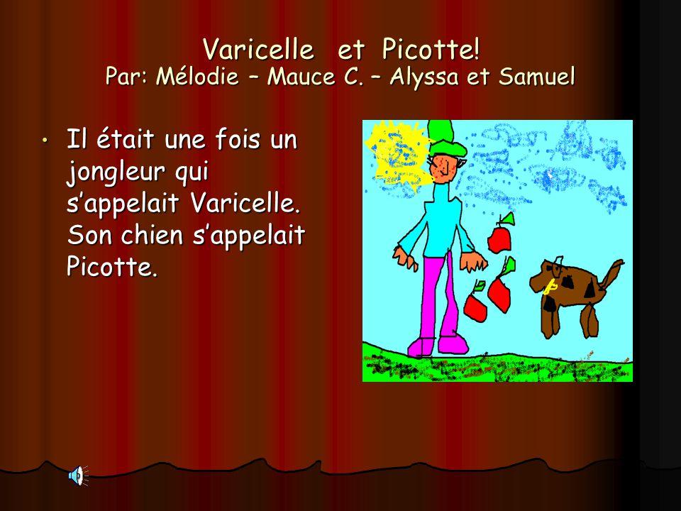 Varicelle et Picotte! Par: Mélodie – Mauce C. – Alyssa et Samuel Il était une fois un jongleur qui sappelait Varicelle. Son chien sappelait Picotte.