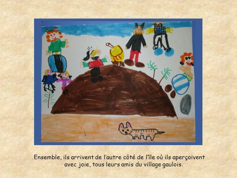 Ensemble, ils arrivent de lautre côté de lîle où ils aperçoivent avec joie, tous leurs amis du village gaulois.