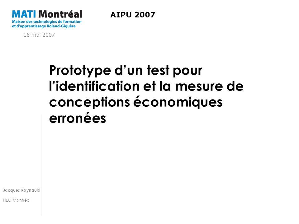 Jacques Raynauld HEC Montréal Prototype dun test pour lidentification et la mesure de conceptions économiques erronées AIPU 2007 16 mai 2007