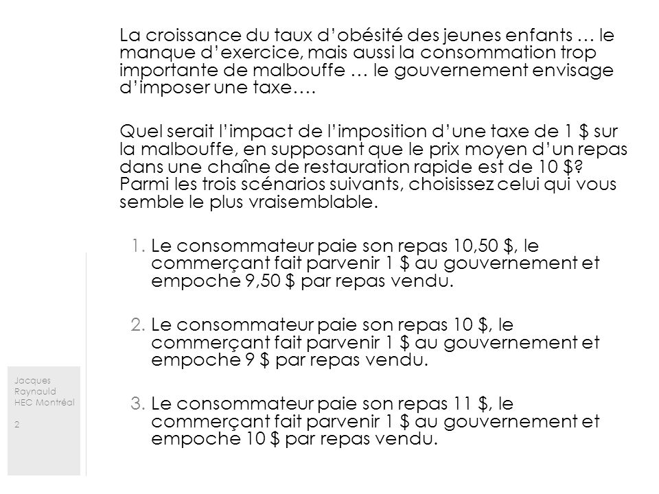 Jacques Raynauld HEC Montréal 2 La croissance du taux dobésité des jeunes enfants … le manque dexercice, mais aussi la consommation trop importante de