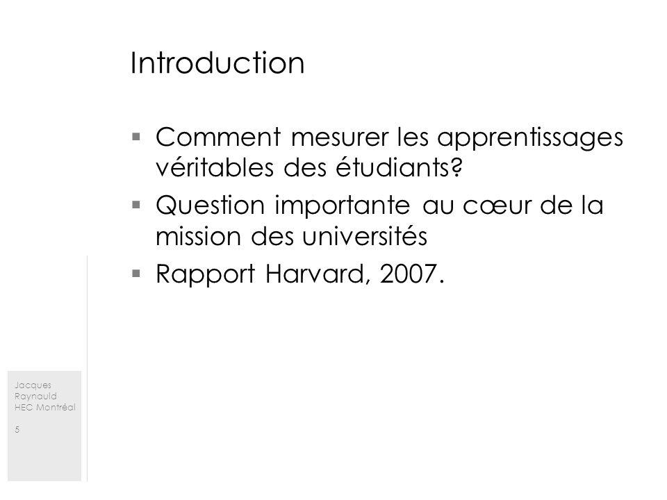 Jacques Raynauld HEC Montréal 5 Introduction Comment mesurer les apprentissages véritables des étudiants? Question importante au cœur de la mission de