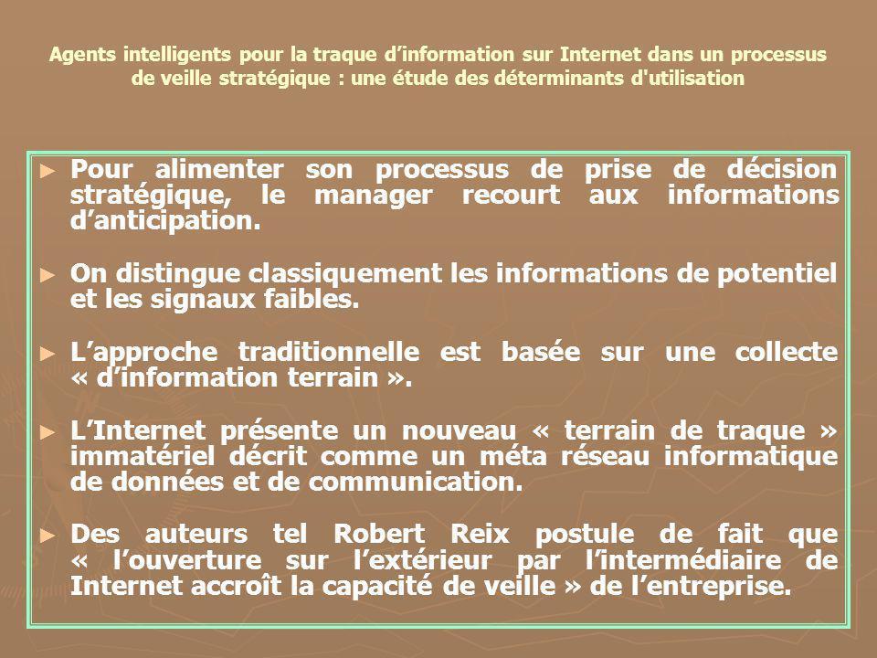 Agents intelligents pour la traque dinformation sur Internet dans un processus de veille stratégique : une étude des déterminants d'utilisation Pour a
