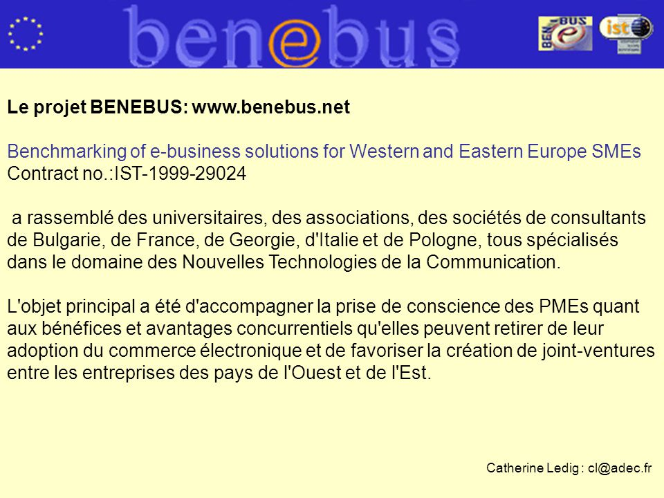 Le projet BENEBUS: www.benebus.net Benchmarking of e-business solutions for Western and Eastern Europe SMEs Contract no.:IST-1999-29024 a rassemblé de