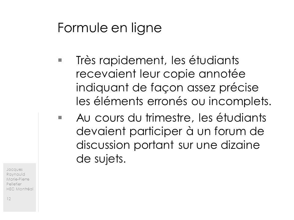Jacques Raynauld Marie-Pierre Pelletier HEC Montréal 12 Formule en ligne Très rapidement, les étudiants recevaient leur copie annotée indiquant de façon assez précise les éléments erronés ou incomplets.