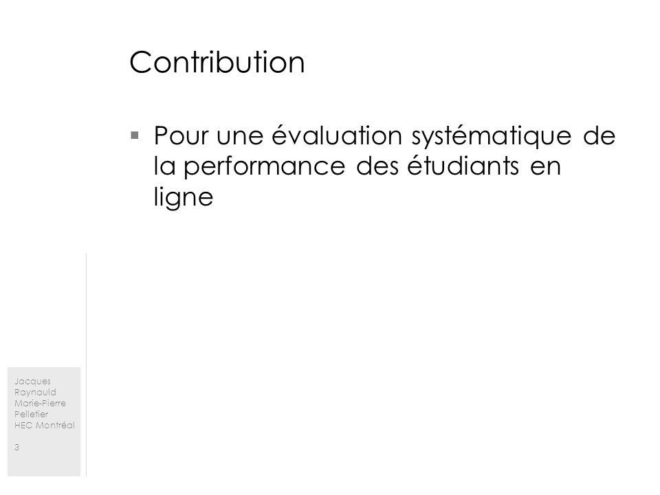 Jacques Raynauld Marie-Pierre Pelletier HEC Montréal 3 Contribution Pour une évaluation systématique de la performance des étudiants en ligne