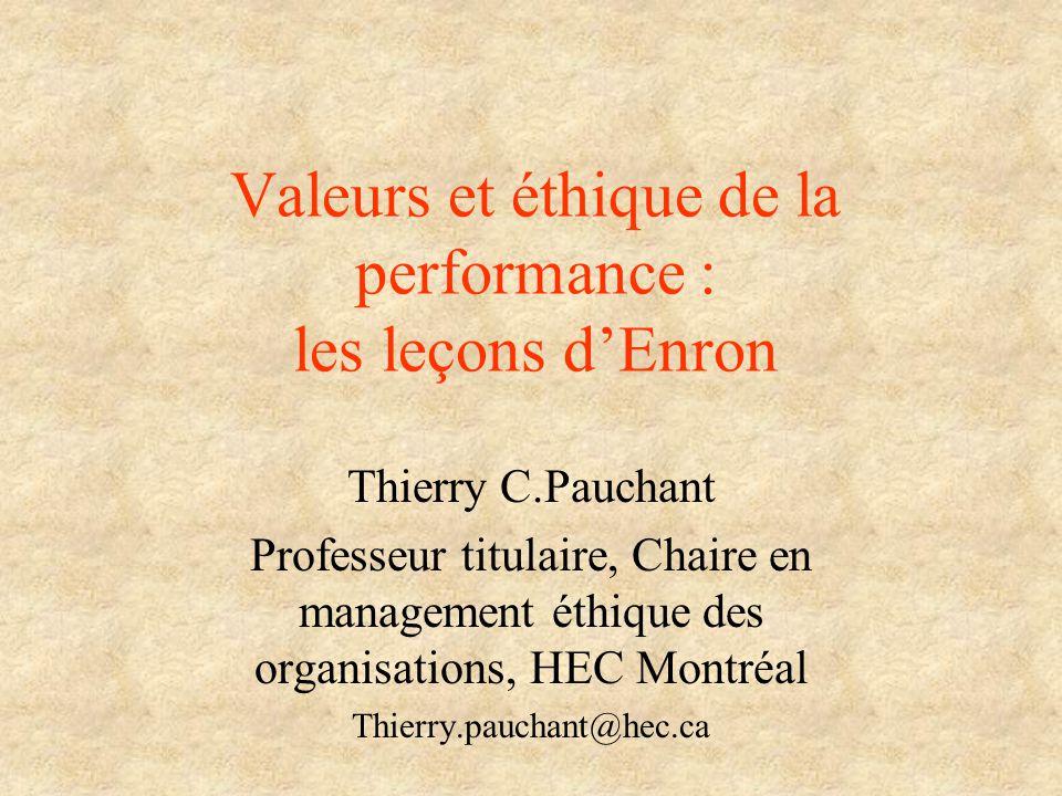 Valeurs et éthique de la performance : les leçons dEnron Thierry C.Pauchant Professeur titulaire, Chaire en management éthique des organisations, HEC