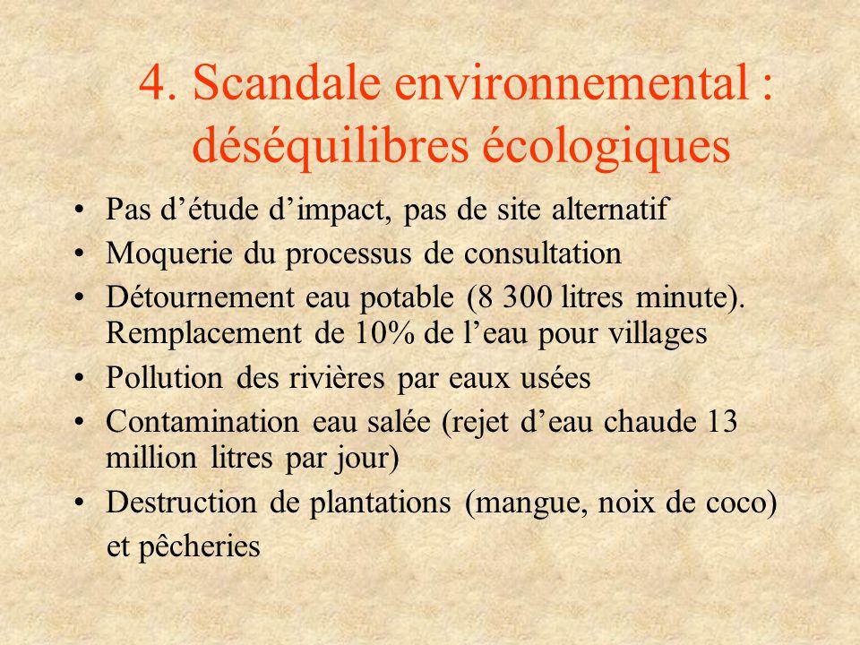 4. Scandale environnemental : déséquilibres écologiques Pas détude dimpact, pas de site alternatif Moquerie du processus de consultation Détournement