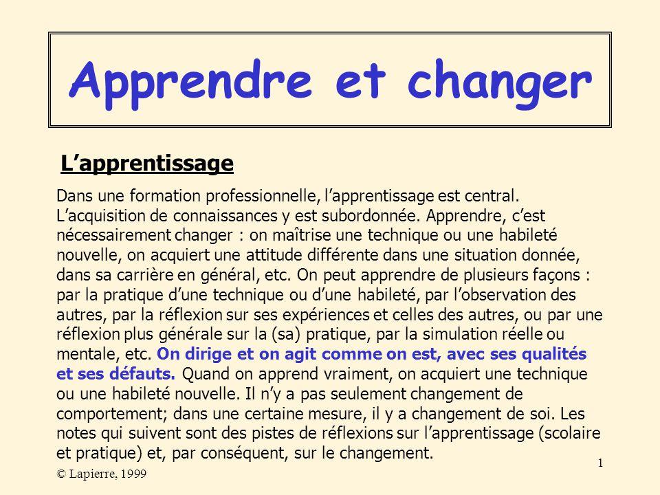 © Lapierre, 1999 1 Dans une formation professionnelle, lapprentissage est central. Lacquisition de connaissances y est subordonnée. Apprendre, cest né