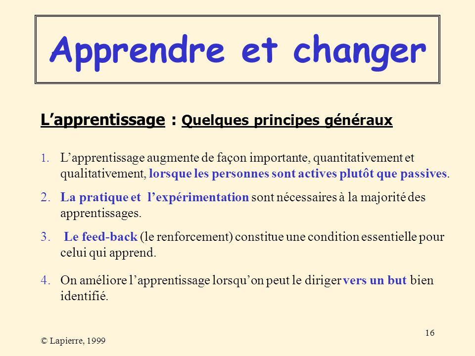© Lapierre, 1999 16 Lapprentissage : Quelques principes généraux 1. Lapprentissage augmente de façon importante, quantitativement et qualitativement,