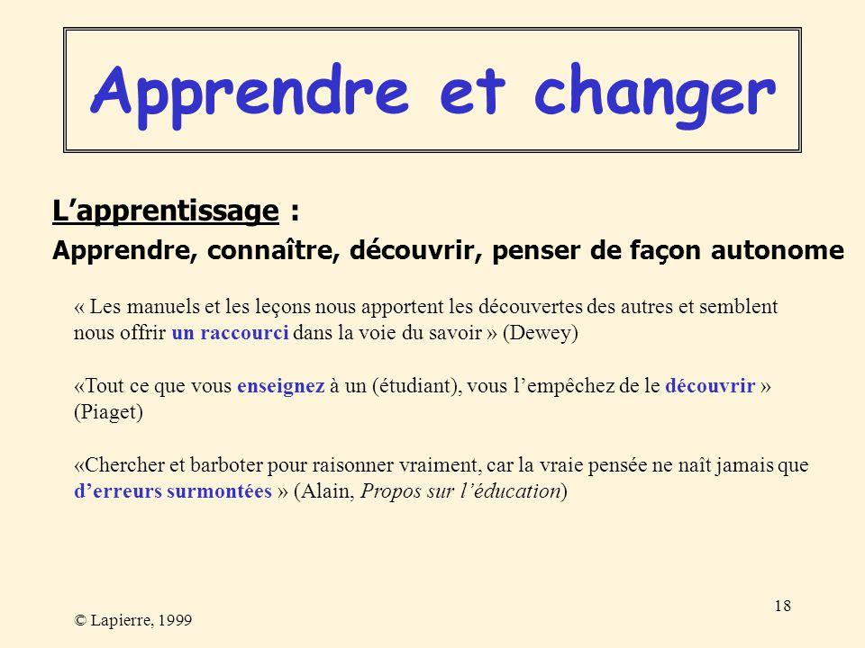 © Lapierre, 1999 18 Lapprentissage : Apprendre, connaître, découvrir, penser de façon autonome « Les manuels et les leçons nous apportent les découver