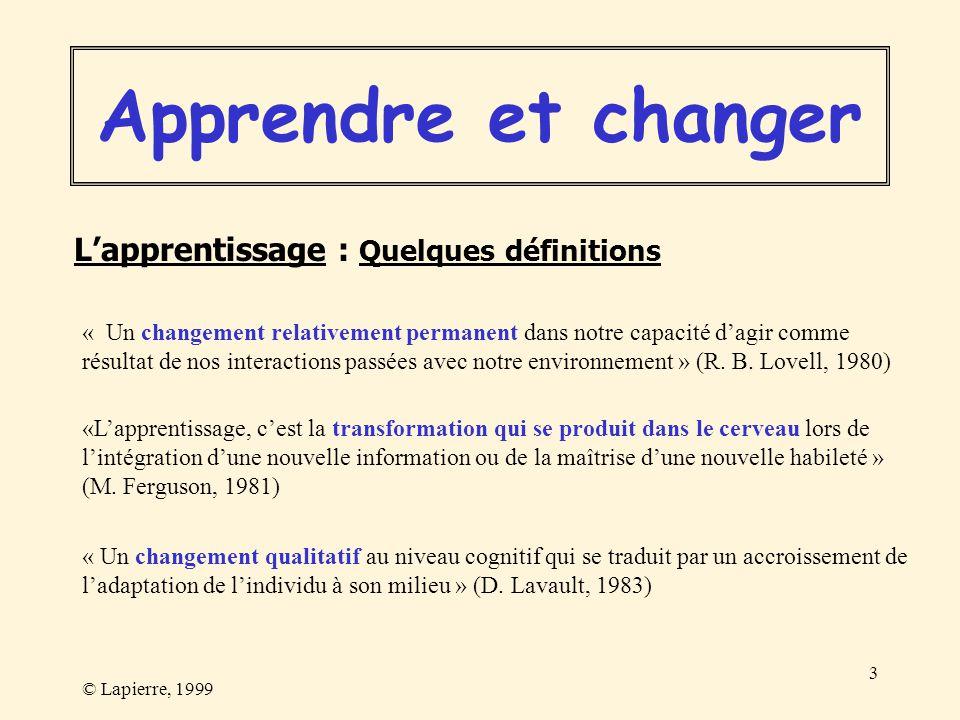 © Lapierre, 1999 3 « Un changement relativement permanent dans notre capacité dagir comme résultat de nos interactions passées avec notre environnemen
