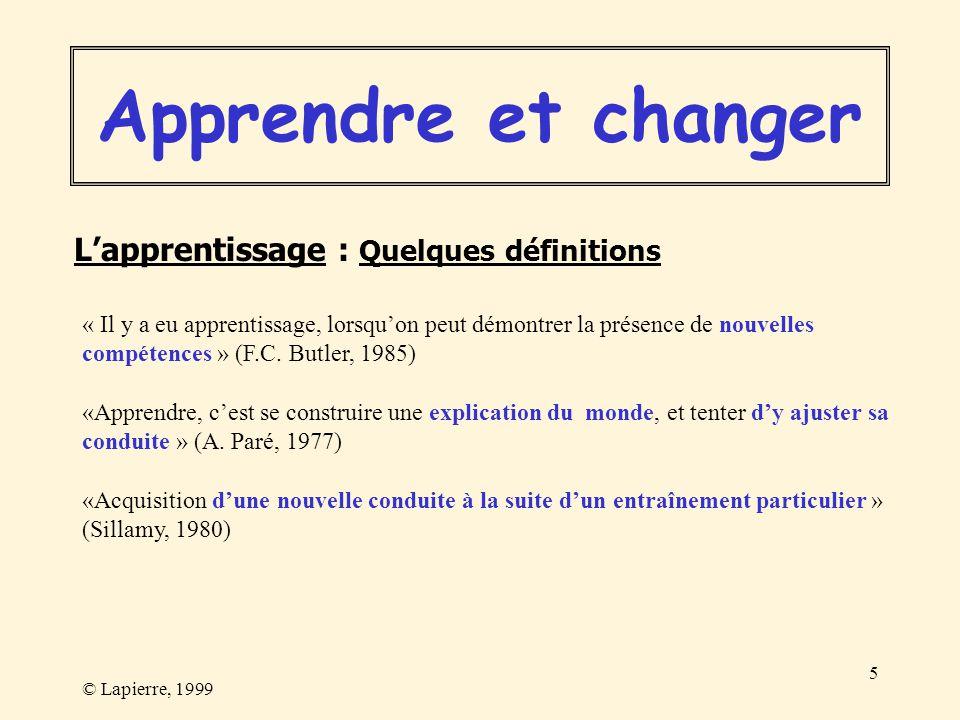 © Lapierre, 1999 5 « Il y a eu apprentissage, lorsquon peut démontrer la présence de nouvelles compétences » (F.C. Butler, 1985) «Apprendre, cest se c