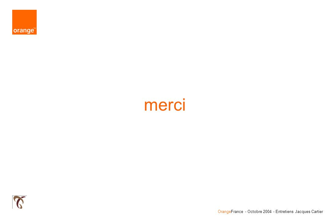 OrangeFrance - Octobre 2004 - Entretiens Jacques Cartier merci
