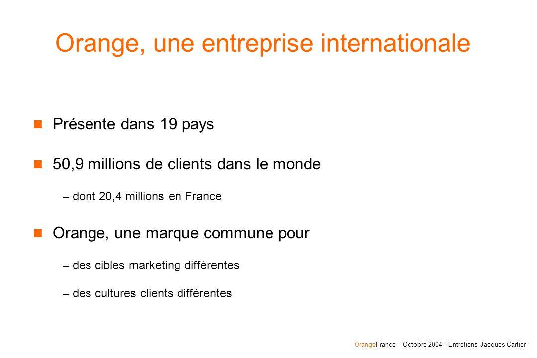 OrangeFrance - Octobre 2004 - Entretiens Jacques Cartier Orange, une entreprise internationale Présente dans 19 pays 50,9 millions de clients dans le monde – dont 20,4 millions en France Orange, une marque commune pour – des cibles marketing différentes – des cultures clients différentes
