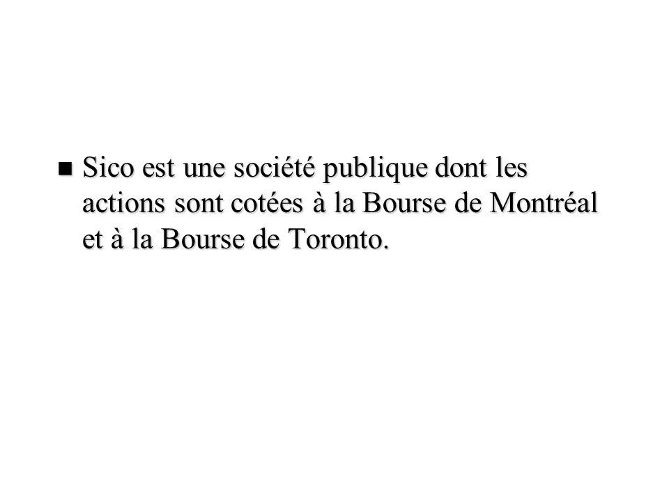 n Sico est une société publique dont les actions sont cotées à la Bourse de Montréal et à la Bourse de Toronto.