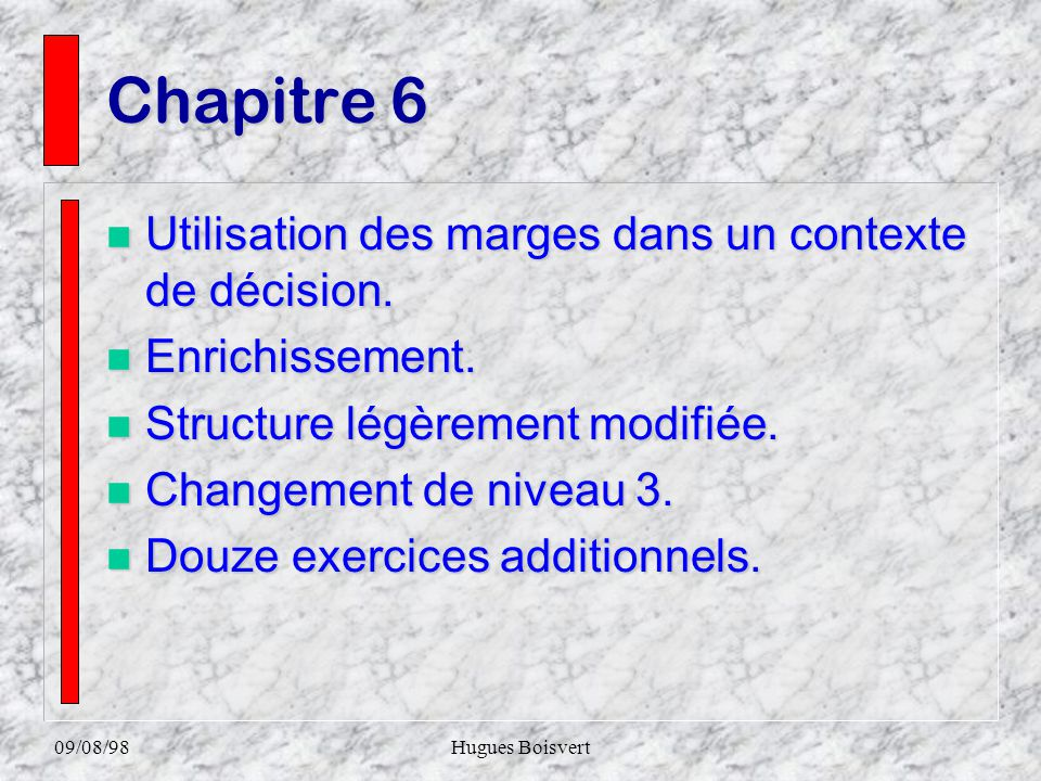 09/08/98Hugues Boisvert Chapitre 5 n Comptabilité par activités. n Simplification majeure et enrichissement. n Onze exercices additionnels. n Changeme