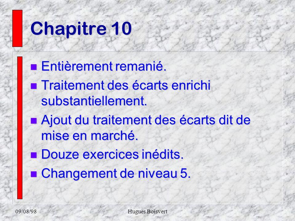09/08/98Hugues Boisvert Chapitre 9 n Entièrement n Entièrement remanié. n Accent n Accent sur les budgets comme mécanisme de planification. n Quinze n