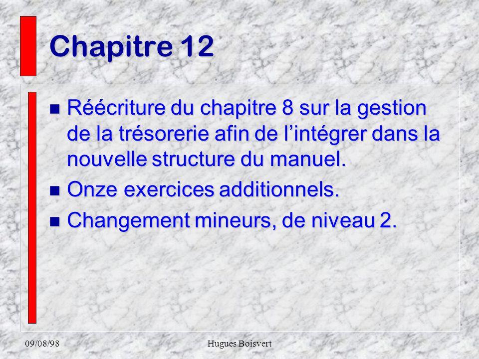 09/08/98Hugues Boisvert Chapitre 11 n Enrichi substantiellement. n Traitement de la gestion par activités. n Douze exercices inédits. n Changement de