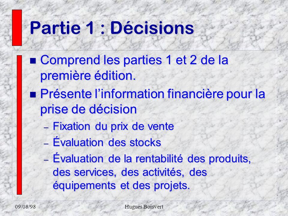 09/08/98Hugues Boisvert La structure du livre Chapitre 1 La comptabilité de management Partie I Décisions Coûts et marges chapitres 2 à 7 Partie II Ge