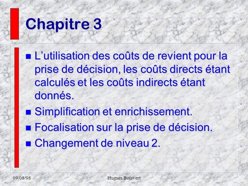 09/08/98Hugues Boisvert Chapitre 3 n Lutilisation des coûts de revient pour la prise de décision, les coûts directs étant calculés et les coûts indirects étant donnés.