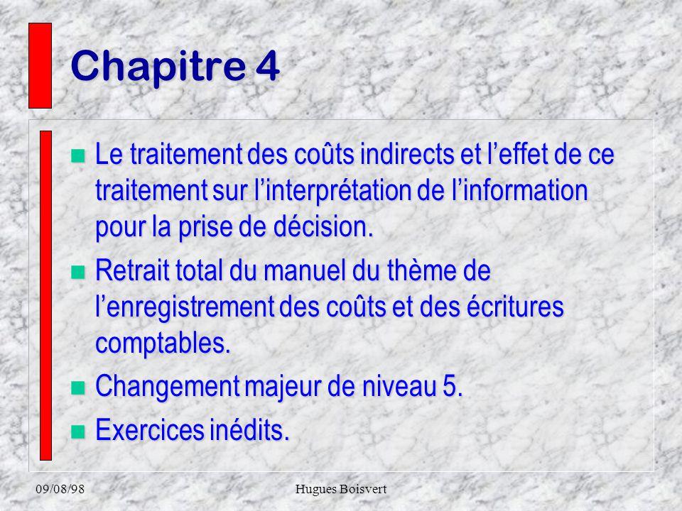 09/08/98Hugues Boisvert Chapitre 3 n Lutilisation des coûts de revient pour la prise de décision, les coûts directs étant calculés et les coûts indire