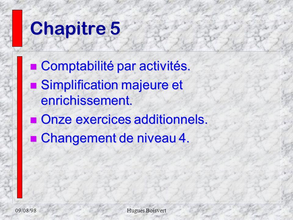 09/08/98Hugues Boisvert Chapitre 4 n Le traitement des coûts indirects et leffet de ce traitement sur linterprétation de linformation pour la prise de