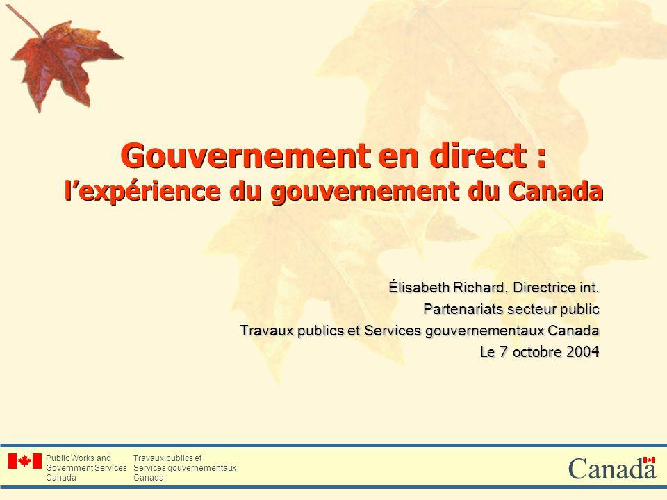 Public Works and Government Services Canada Travaux publics et Services gouvernementaux Canada Gouvernement en direct : lexpérience du gouvernement du Canada Élisabeth Richard, Directrice int.