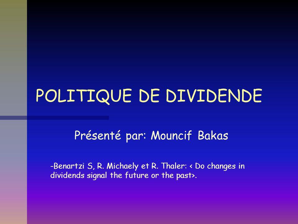 POLITIQUE DE DIVIDENDE Présenté par: Mouncif Bakas -Benartzi S, R. Michaely et R. Thaler:.