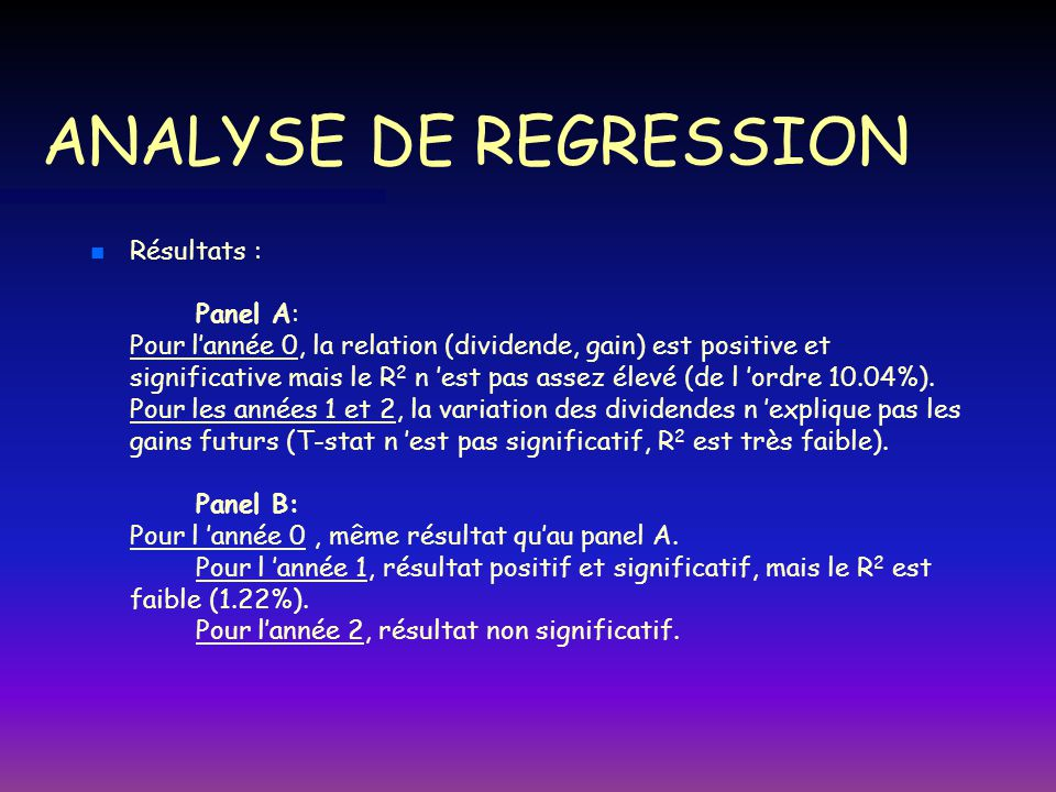 ANALYSE DE REGRESSION n n Résultats : Panel A: Pour lannée 0, la relation (dividende, gain) est positive et significative mais le R 2 n est pas assez