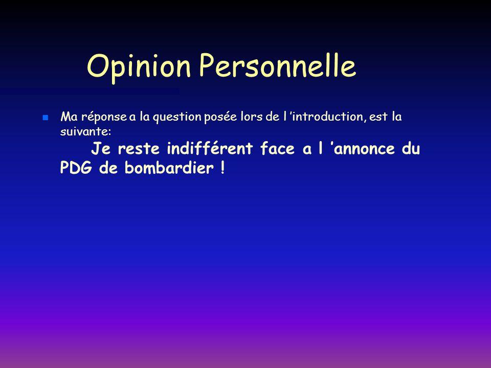 Opinion Personnelle n n Ma réponse a la question posée lors de l introduction, est la suivante: Je reste indifférent face a l annonce du PDG de bombar