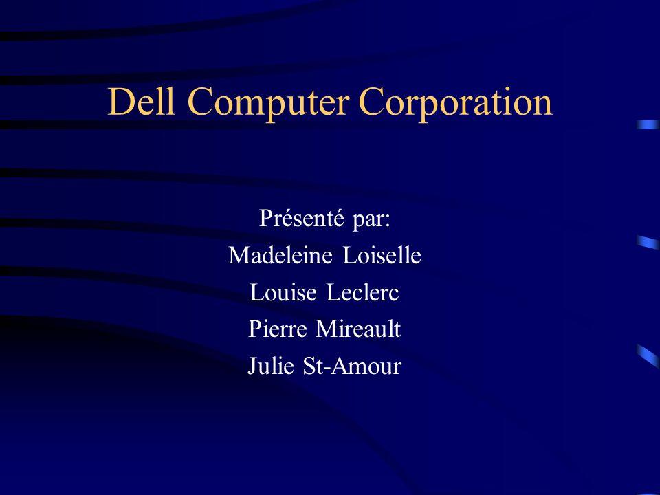 Dell Computer Corporation Présenté par: Madeleine Loiselle Louise Leclerc Pierre Mireault Julie St-Amour