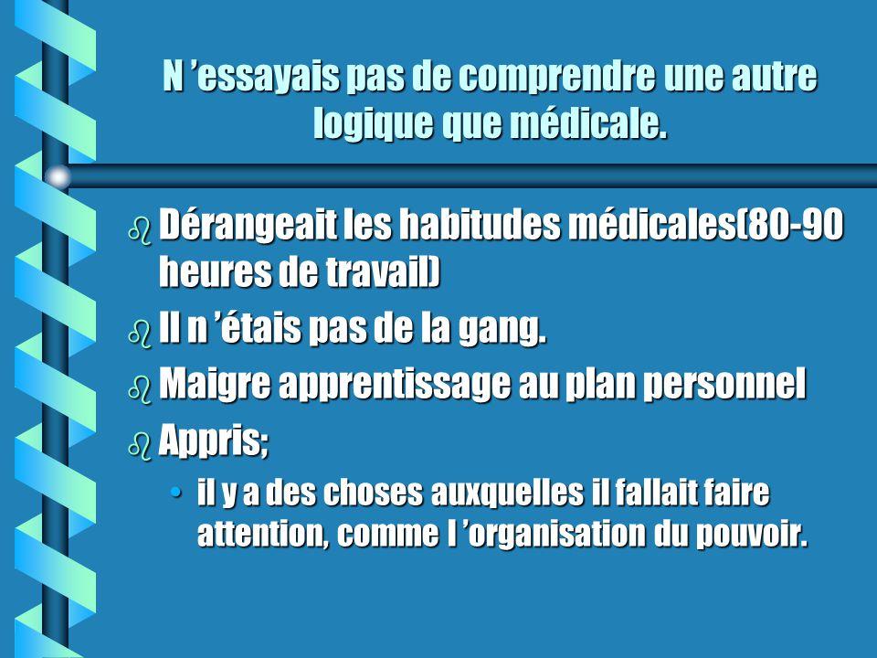 N essayais pas de comprendre une autre logique que médicale.