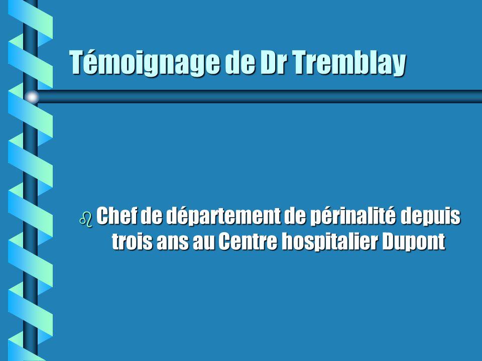 Témoignage de Dr Tremblay b Chef de département de périnalité depuis trois ans au Centre hospitalier Dupont