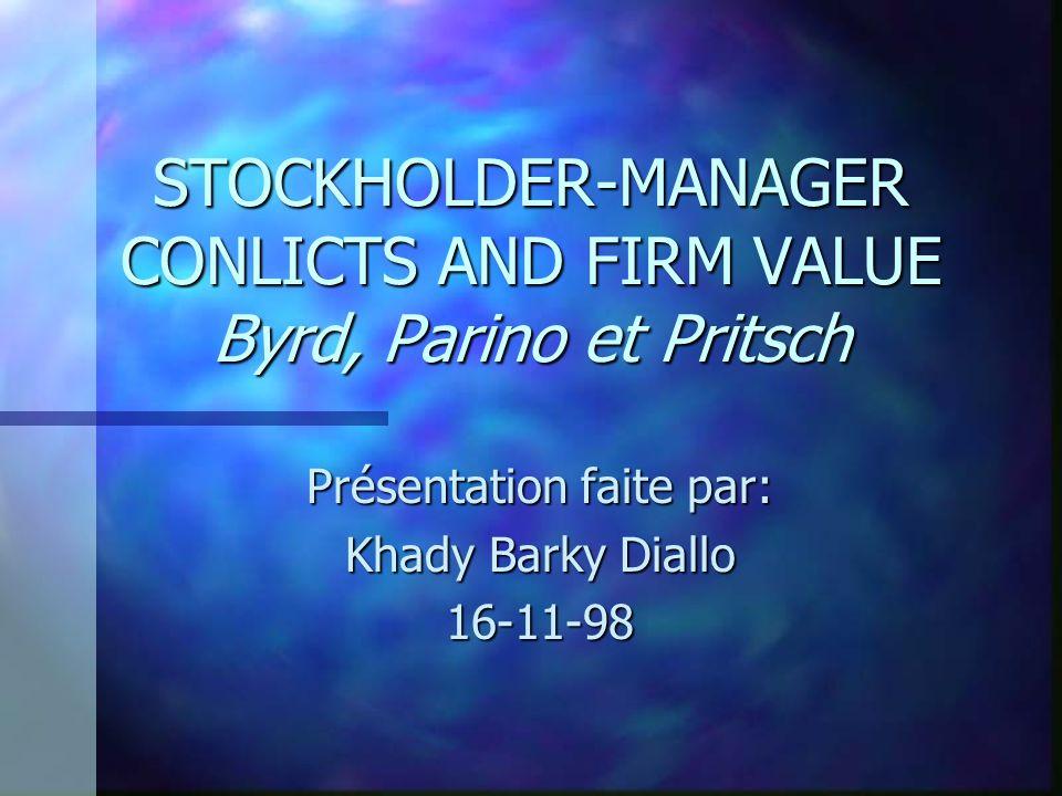 STOCKHOLDER-MANAGER CONLICTS AND FIRM VALUE Byrd, Parino et Pritsch Présentation faite par: Khady Barky Diallo 16-11-98